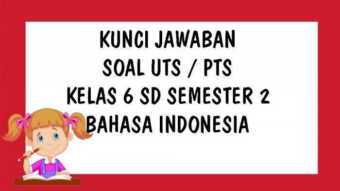 SOAL & KUNCI JAWABAN Latihan UTS dan PTS Bahasa Indonesia Kelas 6 SD, Apa Sinonim dari Kata Dam?