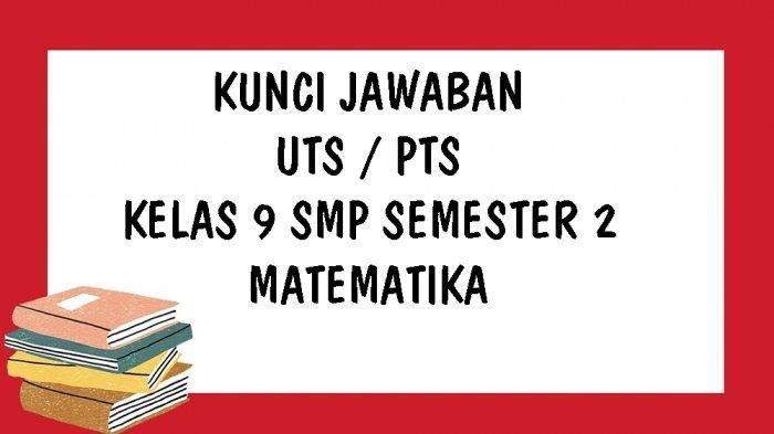 SOAL & KUNCI JAWABAN Latihan UTS dan PTS Kelas 9 SMP/MTS Pelajaran Matematika Bagian Pilihan Ganda