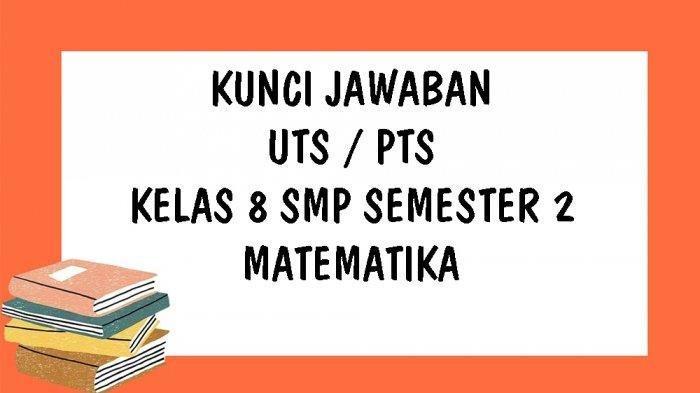 SOAL & KUNCI JAWABAN Latihan UTS dan PTS Pelajaran Matematika Kelas 8 SMP/MTS Bagian Pilihan Ganda
