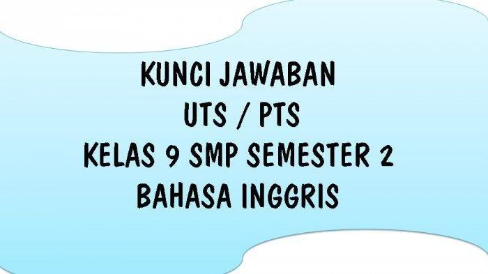 SOAL & KUNCI JAWABAN Latihan UTS dan PTS Kelas 9 SMP/MTS, Materi Bahasa Inggris Pilihan Ganda