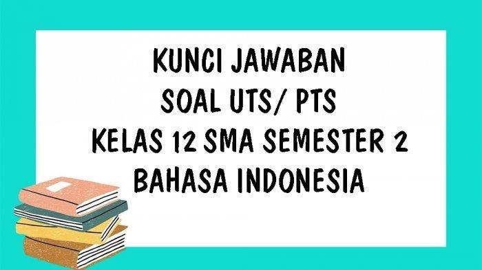 Soal Kunci Jawaban Latihan Uts Dan Pts Sma Kelas 12 Materi Bahasa Indonesia Pilihan Ganda Essay Tribunnewsmaker Com