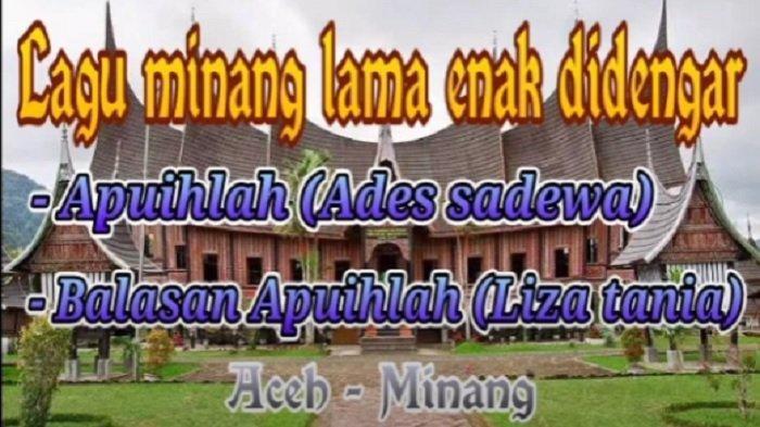 Lirik Lagu Minang Apuihlah - Ades Sadewa: Apuihlah . .  Apuihlah Aia Mato Diak Sayang