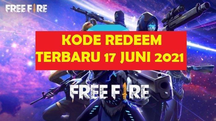 KODE REDEEM FF (Free Fire) Terbaru yang Masih Aktif 17 Juni 2021, Klaim Segera Sebelum Kedaluwarsa