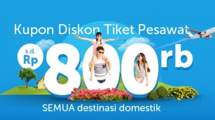 Kupon Diskon Tiket Pesawat Hingga Rp 800 ribu untuk Semua Destinasi Domestik