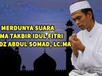 download-mp3-takbir-idul-fitri-ada-video-ustadz-abdul-somad-hingga-alm-ustadz-jefri-al-buchori.jpg