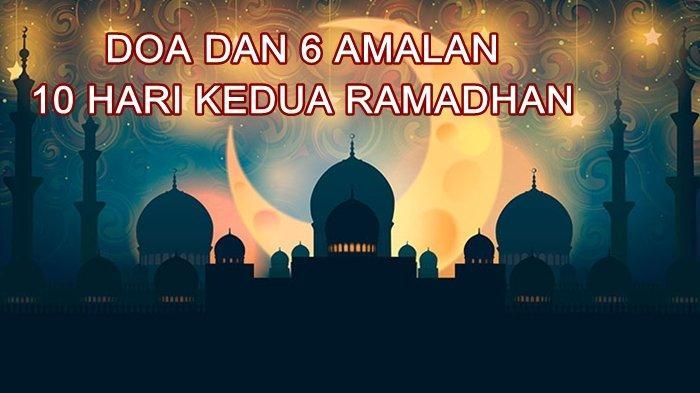 10 Hari Kedua Ramadhan: Doa dan 6 Amalan yang Wajib Dijalani Agar Mendapatkan Ampunan