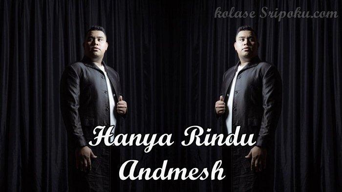 Download Mp3 Lagu Terbaru Andmesh Kamaleng Hanya Rindu Lirik Dan Videonya Sangat Menyentuh Sriwijaya Post