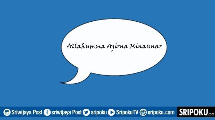 Apa Arti Allahumma Ajirna Minannar Kerap Dibaca Imam Selepas Sholat Fardu? Ternyata Doa Perlindungan