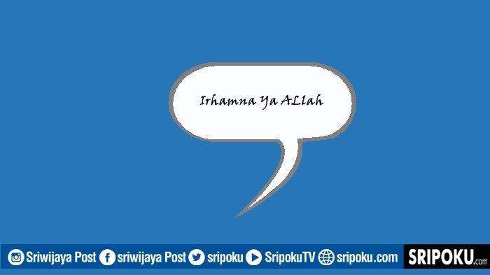Apa Arti Irhamna Ya Allah yang Kerap Dijadikan Doa Permohonan? Ini Bacaan Surat Al-Baqarah Ayat 286