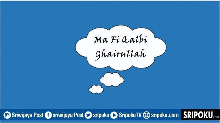Apa Arti Ma Fi Qalbi Ghairullah Ungkapan Bahasa Arab yang Kerap Dipakai untuk Meneguhkan Hati & Iman