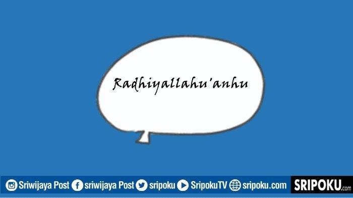 Apa Arti Radhiyallahu'anhu yang Sering Disebut Pada Nama Sahabat Nabi? Ternyata Artinya Bermakna Doa
