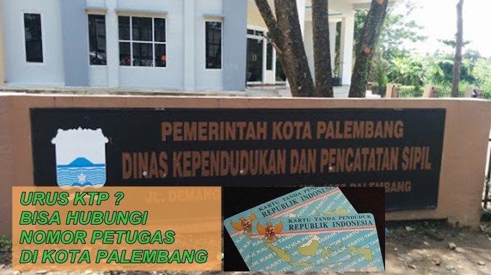 Catat, inilah Nomor Telepon Petugas Disdukcapil Kota Palembang Untuk Urus KTP, Hilang atau Rusak