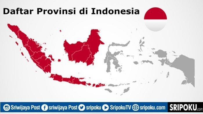 DAFTAR Nama 34 Provinsi di Indonesia, Lengkap dengan Ibu Kotanya, Tanggal Berdiri dan Rumah Adat