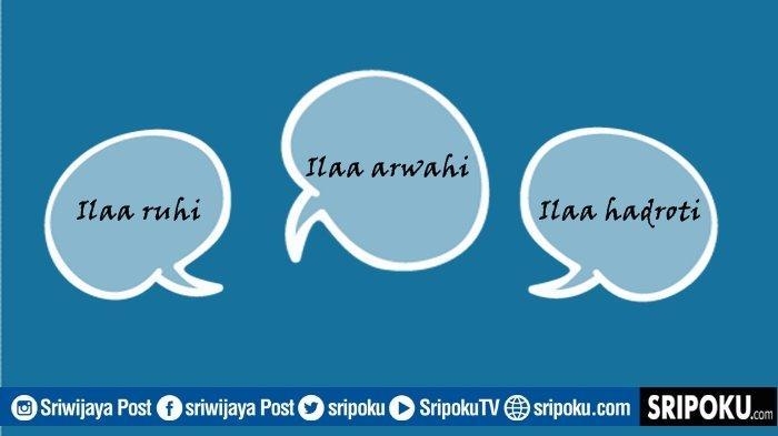 Perbedaan Arti Kata Ilaa Ruhi, Ilaa Arwahi dan Ilaa Hadroti, Jangan Sampai Percuma Kirim Al-Fatihah