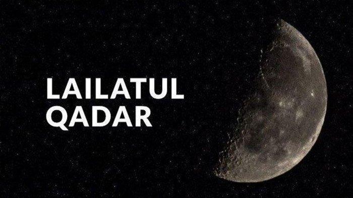 Lailatul Qadar Ramadan 1440H Akan Turun, Berikut Amalan yang Bisa Dibaca dan 12 Tanda Kemunculannya