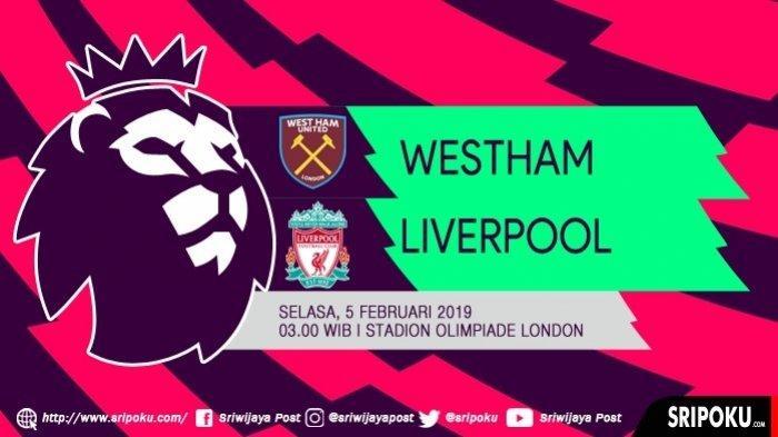 SEDANG BERLANGSUNG, Link Live Streaming Liga Inggris di RCTI, West Ham vs Liverpool