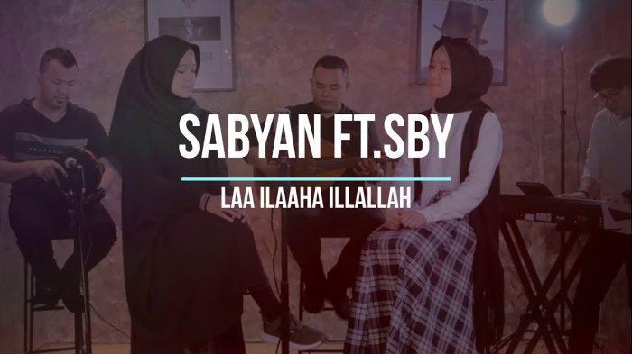 Lirik Lagu Laa Ilaha Illallah oleh Sabyan feat SBY, Sholawat dan Dzikir Penyejuk Hati dan Bikin Adem