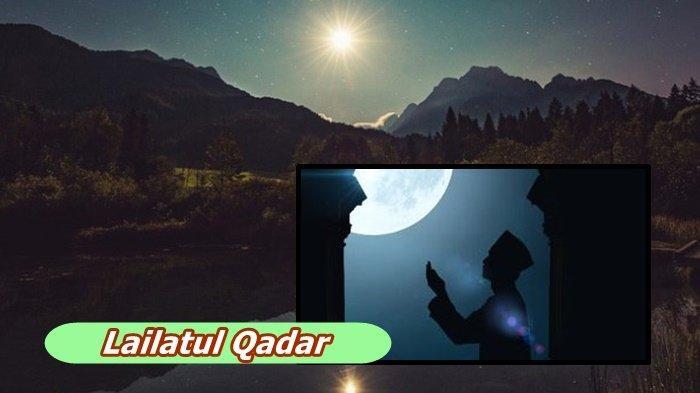 Lailatul Qadar Mulai Turun Selasa 4 Mei 2021 Malam atau 21 Ramadhan 1442 Hijriah, Begini Amalannya