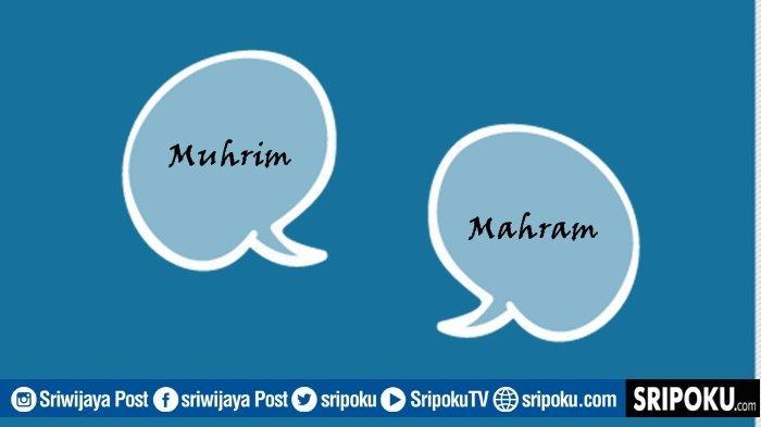 Jangan Salah Kaprah, Ternyata Arti Kata Muhrim dan Mahram Berbeda, Selama Ini Sering Ucap yang Mana?