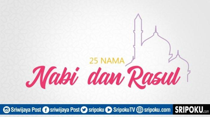 Sejarah & Kisah 25 Nabi & Rasul Lengkap Nama Nabi & Rasul Disebutkan dalam Al Quran Wajib Diketahui