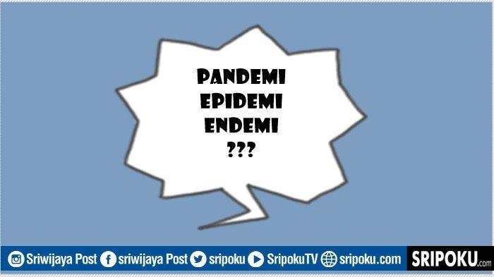 Apa Itu Pandemi, Epidemi dan Endemi, Istilah yang Digunakan saat Wabah Penyakit Melanda Dunia