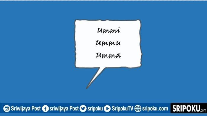 Perbedaan Makna Kata Ummi, Ummu, Umma dalam Bahasa Arab, Ternyata Inilah Panggilan Tepat untuk Ibu