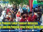 empat-pemain-lokal-sumsel-antusias-saksikan-launching-penjualan-jersey-sriwijaya-bareng-gubernur.jpg