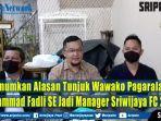 hz-umumkan-alasan-tunjuk-wawako-pagaralam-muhammad-fadli-se-jadi-manager-sriwijaya-fc-2021.jpg
