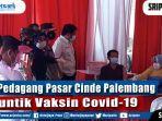 pedagang-pasar-cinde-palembang-disuntik-vaksin-covid-19.jpg