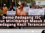 video-demo-pedagang-jsc-sebut-minimarket-masuk-jsc-pedagang-kecil-terancam.jpg
