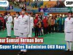 video-gubernur-sumsel-herman-deru-buka-super-series-badminton-oku-raya.jpg