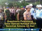 video-kapolresta-palembang-gelar-operasi-ketupat-2019-serentak-selama-13-hari.jpg