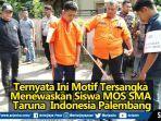 video-ternyata-ini-motif-tersangka-menewaskan-siswa-mos-sma-taruna-indonesia-palembang.jpg