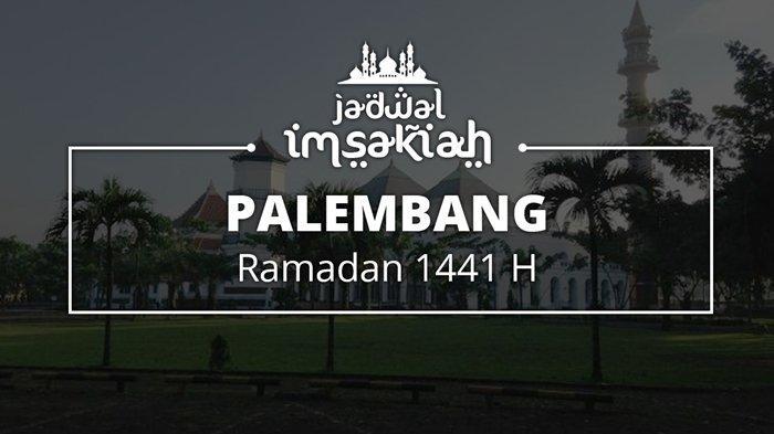 Jadwal Imsakiyah Wilayah Palembang untuk 28 Ramadan 2020/1441 H, Cek Waktu Salat dan Buka Puasa