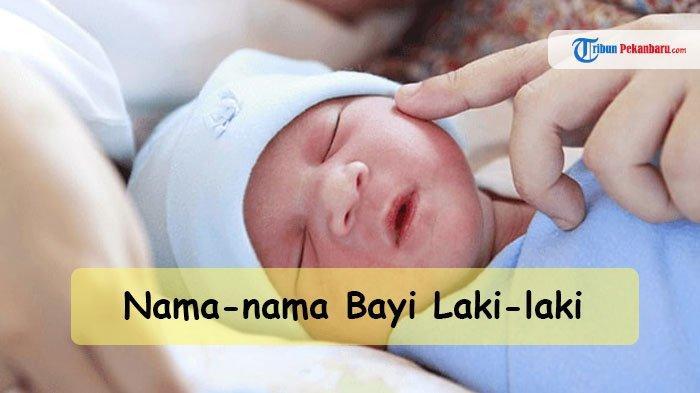 Daftar Nama Bayi Laki Laki Islami yang Indah Beserta Arti Nama Bayi Laki-laki 2021