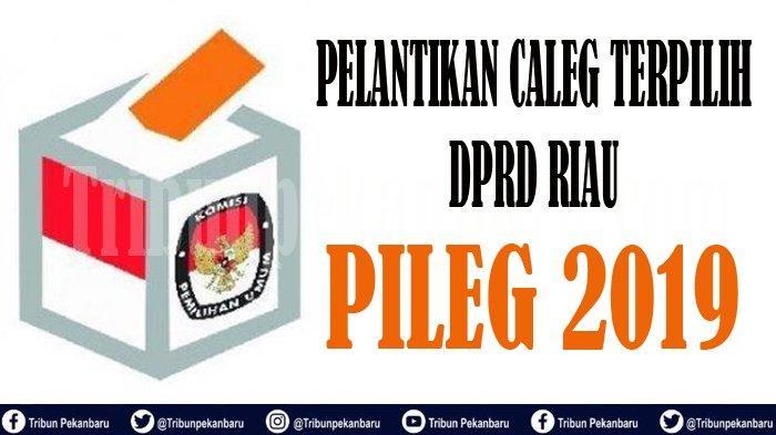 32 Caleg Terpilih DPRD Riau TERANCAM Tidak Dilantik, 33 Wakil Rakyat Lolos Pileg 2019 Posisi Aman