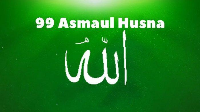 Manfaat Melafalkan 99 Asmaul Husna, Ini Bacaan 99 Asmaul Husna Arab dan Artinya