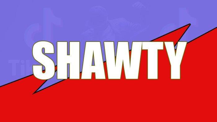 Apa Itu Shawty Dalam Bahasa Gaul?
