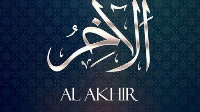 INI Arti Al Akhir di Dalam Asmaul Husna, Simak Penjelasan dan Makna Al Akhir