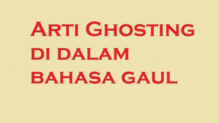 Ini Arti Ghosting Di Dalam Bahasa Gaul Anak Gaul Harus Paham Halaman All Tribun Pekanbaru