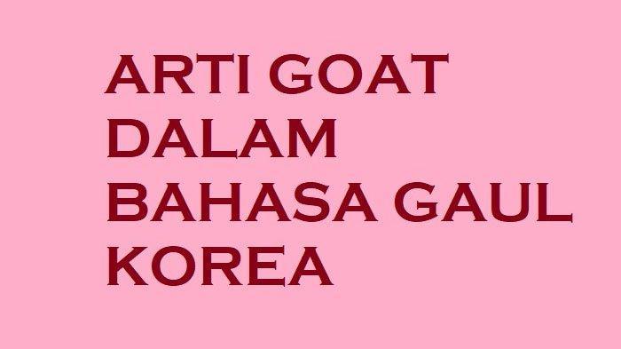Arti Goat dalam Bahasa Gaul Korea, Dipopulerkan oleh BTS