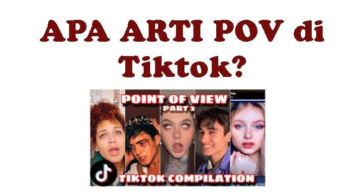 Apa Itu POV di Tiktok, Sangat Populer, Inilah Arti POV atau POV Artinya Dalam Bahasa Gaul