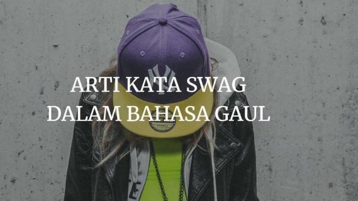Arti SWAG dalam Bahasa Gaul, Pahami Arti Kata Gaul Kekinian Biar Nggak Kudet   Tribun Pekanbaru