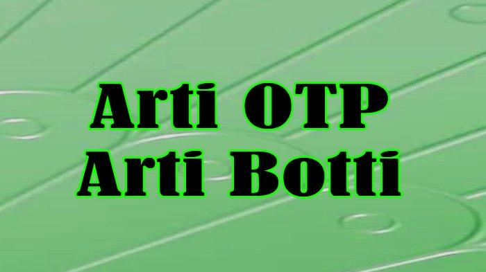 Arti OTP, OTP Artinya dan Arti Botti, Arti Kipak serta Arti BM dalam Kamus Bahasa Gaul 2021 Terbaru