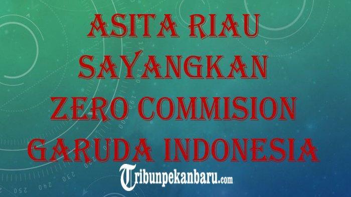 Asita Riau Sayangkan Aturan Zero Commision oleh Garuda Indonesia Dilakukan Diam-diam