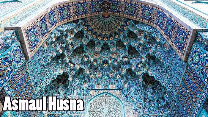 Makna 99 Asmaul Husna Sesuai dengan yang Tertera di Dalam Alquran dalam Tulisan Arab dan Latin