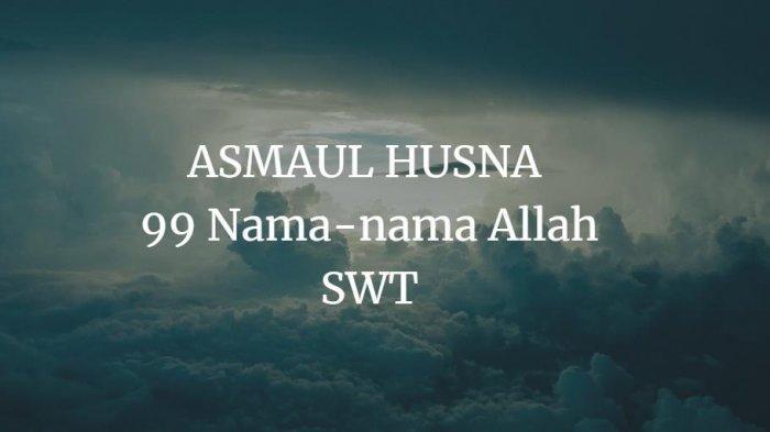 Arti Al Akhir dalam Asmaul Husna, 99 Nama Allah SWT, Cek di Sini Al Akhir Artinya