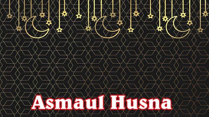 Arti Al Majid Dalam Asmaul Husna, Keutamaan Membaca 99 Nama-nama Allah