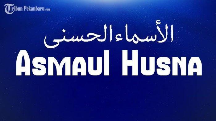 99 Asmaul Husna dan Artinya, Lengkap Tulisan Arab dan Latin