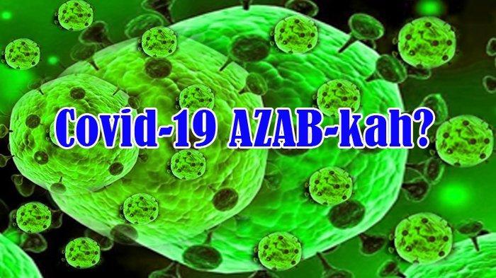 AZAB atau Rahmat Wabah Covid-19 Ditimpakan kepada Umat Manusia Sedunia?